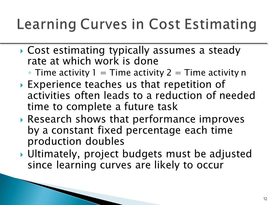  Cost estimating typically assumes a steady rate at which work is done ◦ Time activity 1 = Time activity 2 = Time activity n  Experience teaches us