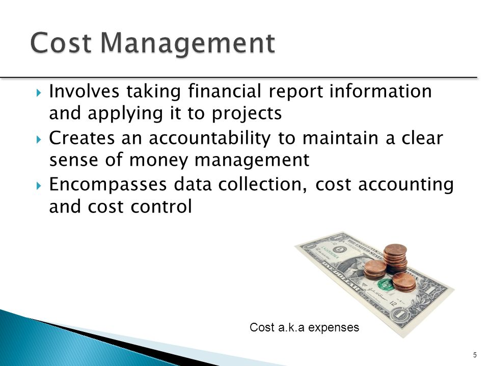  Involves taking financial report information and applying it to projects  Creates an accountability to maintain a clear sense of money management 