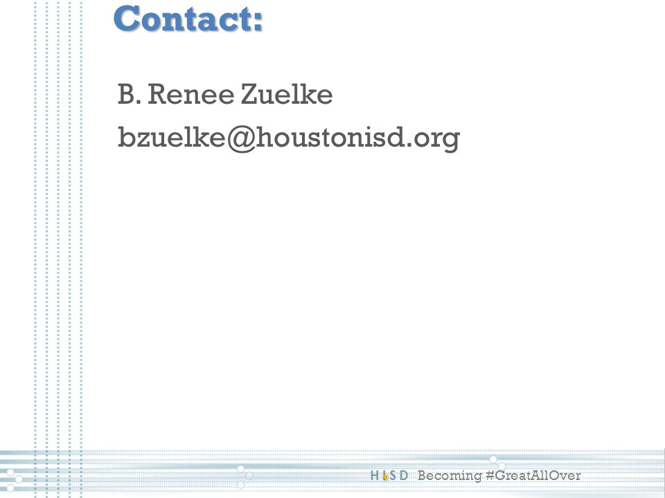 HISD Becoming #GreatAllOverContact: B. Renee Zuelke bzuelke@houstonisd.org