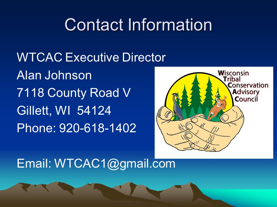 Contact Information WTCAC Executive Director Alan Johnson 7118 County Road V Gillett, WI 54124 Phone: 920-618-1402 Email: WTCAC1@gmail.com