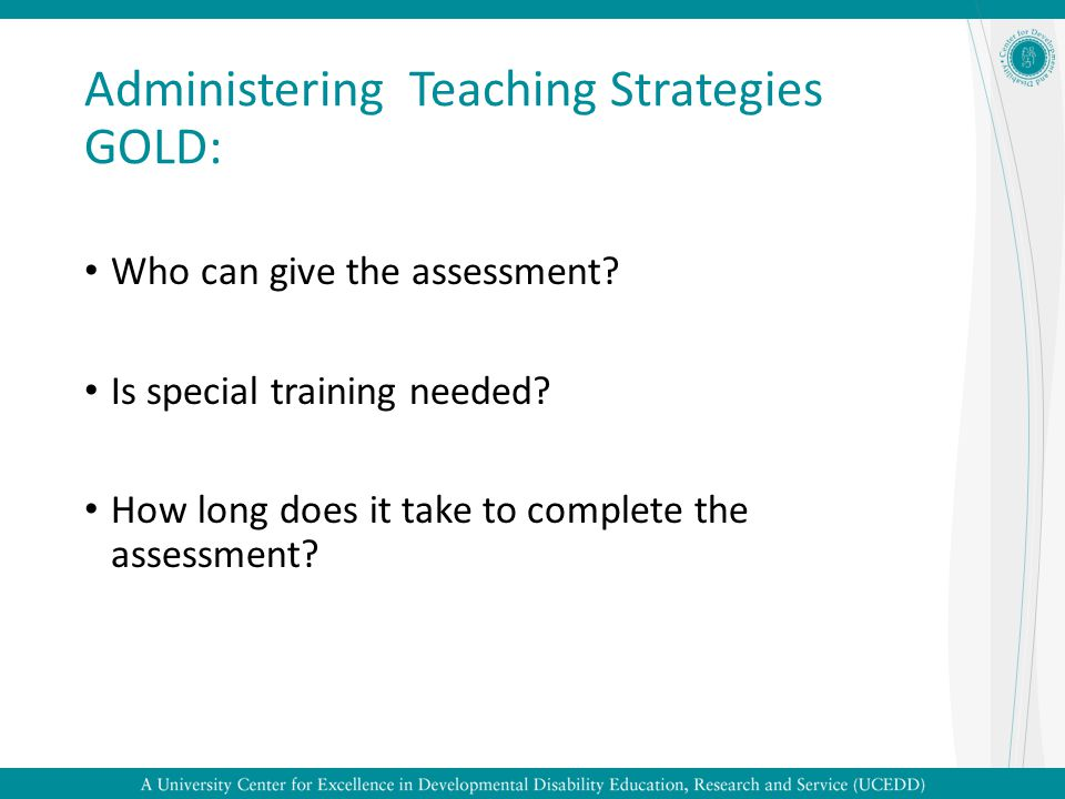 Administering Teaching Strategies GOLD: Who can give the assessment.