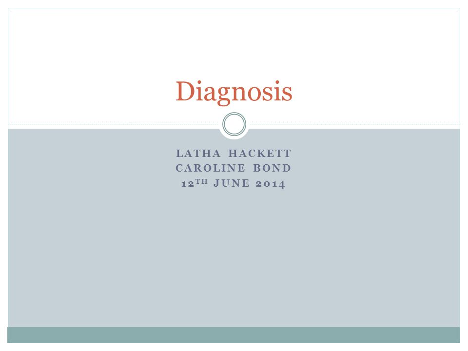 LATHA HACKETT CAROLINE BOND 12 TH JUNE 2014 Diagnosis