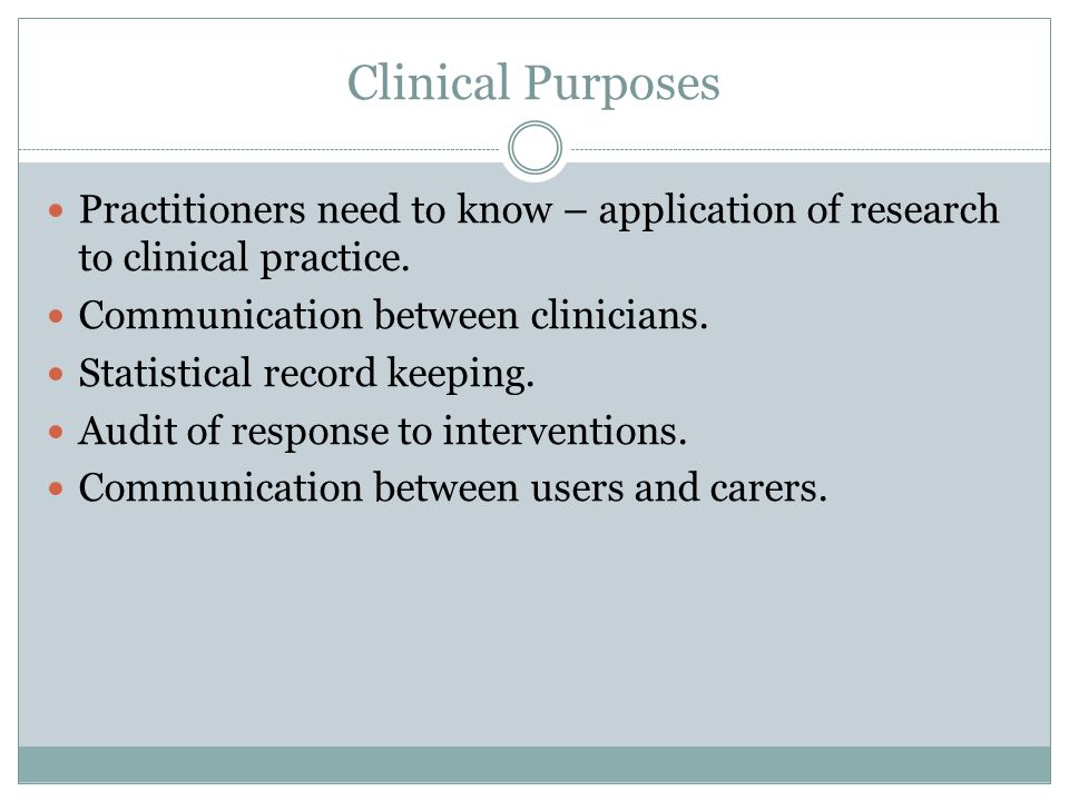 Clinical Purposes Practitioners need to know – application of research to clinical practice.