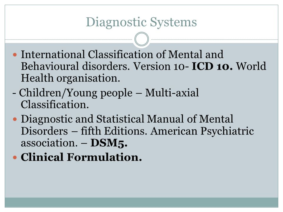 Diagnostic Systems International Classification of Mental and Behavioural disorders.