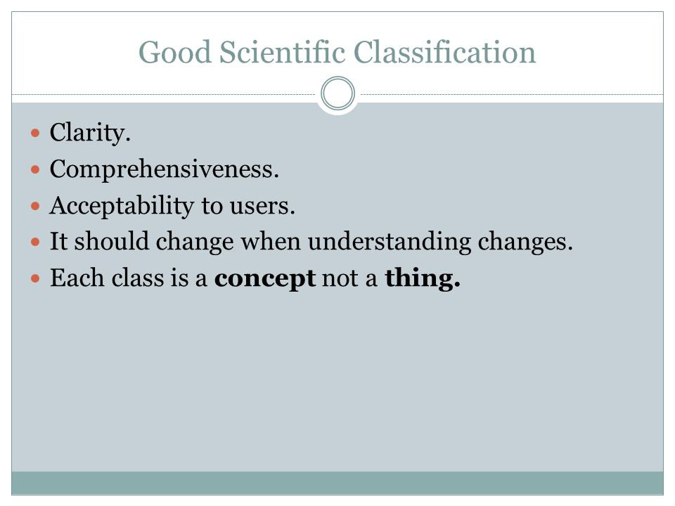 Good Scientific Classification Clarity. Comprehensiveness.