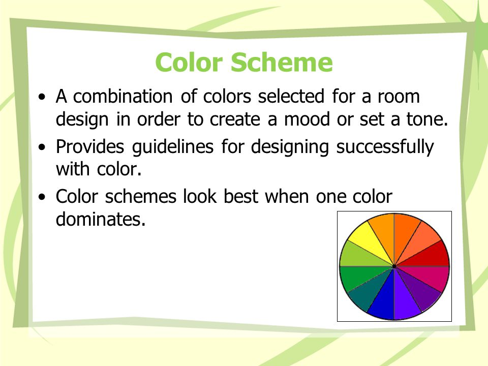 Color Scheme A combination of colors selected for a room design in order to create a mood or set a tone.