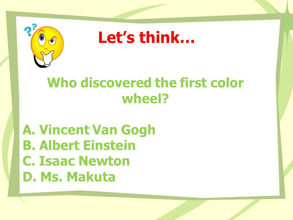 Let's think… Who discovered the first color wheel.