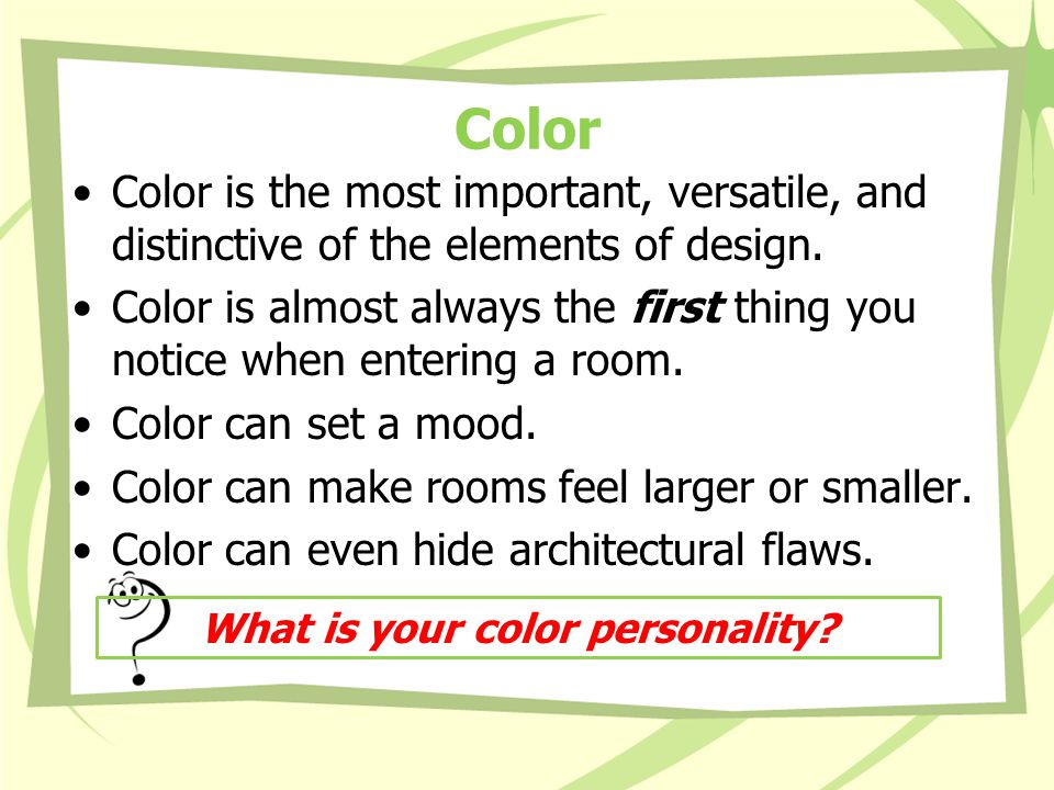 Color Color is the most important, versatile, and distinctive of the elements of design.