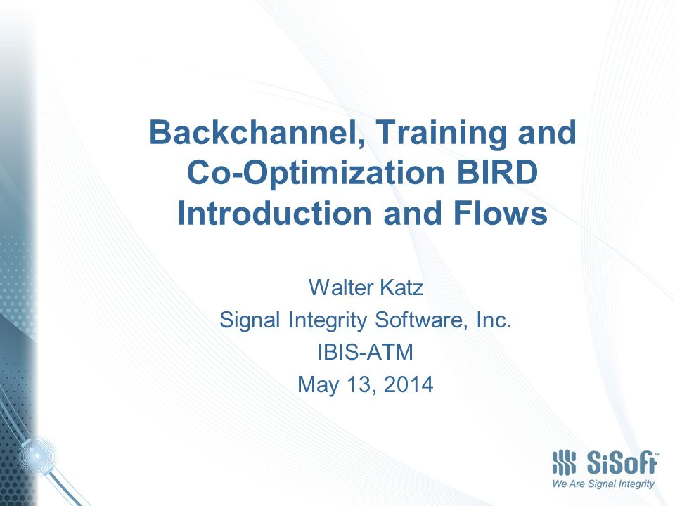 Overview Purpose of this Presentation Backchannel Definitions Training Makes Assumptions About Tx Silicon Tx Silicon Never Optimizes Itself How Training Really Happens Tx.ami File Enhancements Rx.ami File Enhancements Training Flow 2