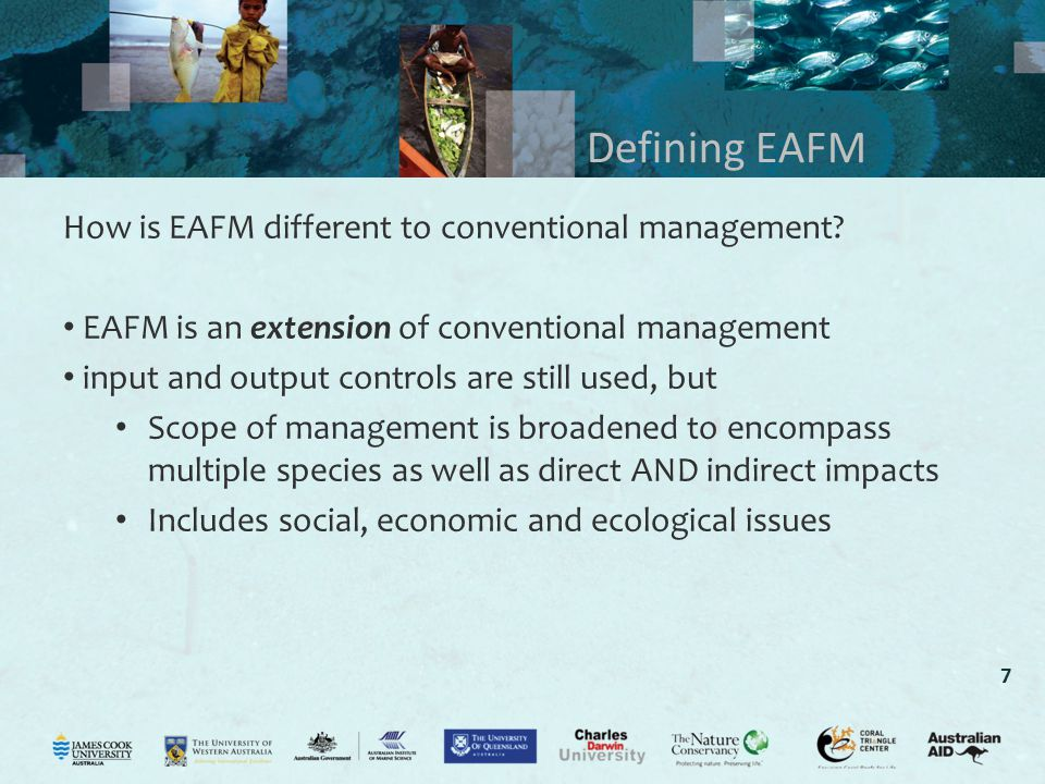 7 Defining EAFM How is EAFM different to conventional management.