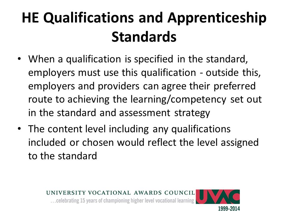 HE Qualifications and Apprenticeship Standards When a qualification is specified in the standard, employers must use this qualification - outside this