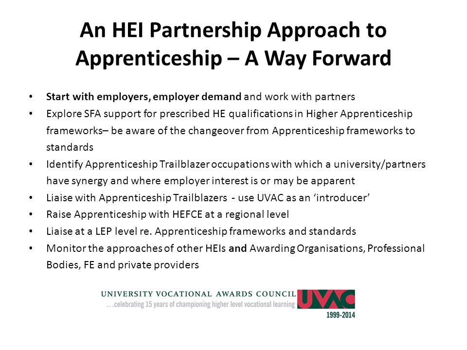 An HEI Partnership Approach to Apprenticeship – A Way Forward Start with employers, employer demand and work with partners Explore SFA support for pre
