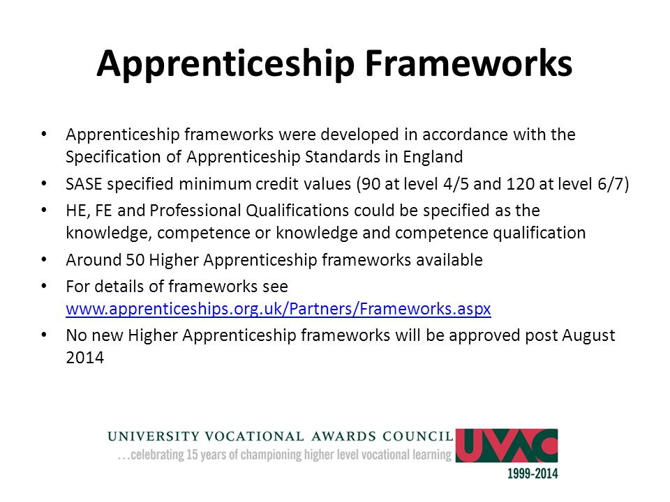 Apprenticeship Frameworks Apprenticeship frameworks were developed in accordance with the Specification of Apprenticeship Standards in England SASE sp