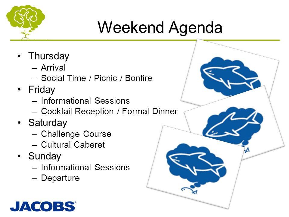 Weekend Agenda Thursday –Arrival –Social Time / Picnic / Bonfire Friday –Informational Sessions –Cocktail Reception / Formal Dinner Saturday –Challeng