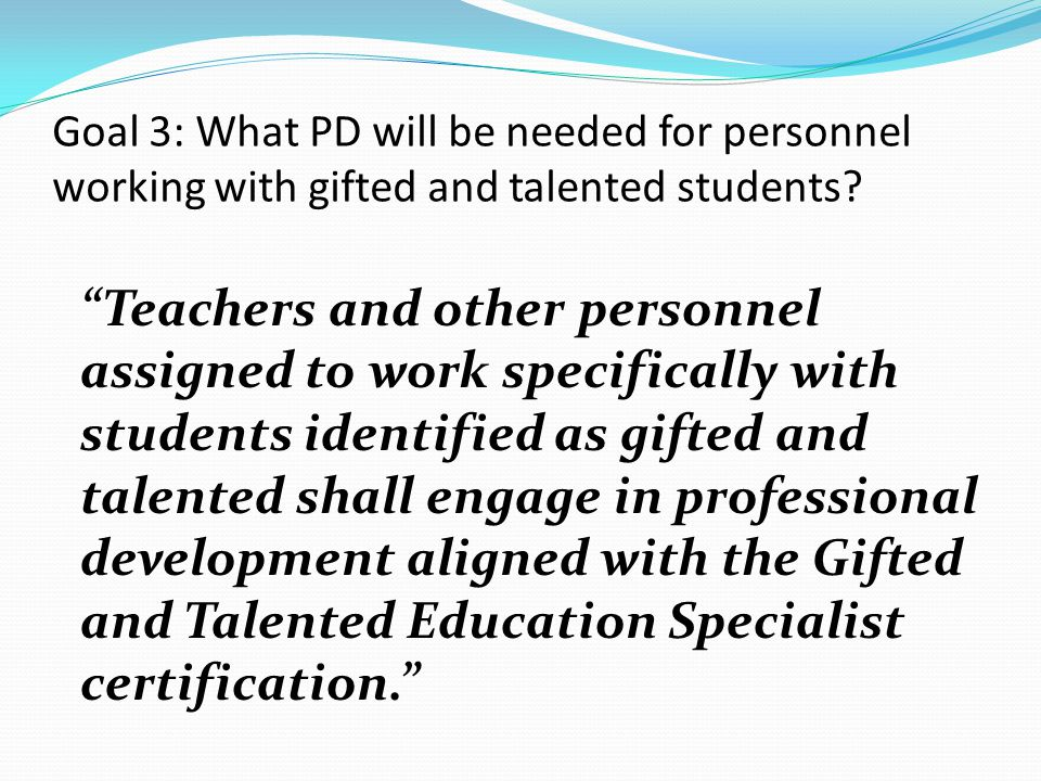Goal 3: What PD will be needed for personnel working with gifted and talented students.