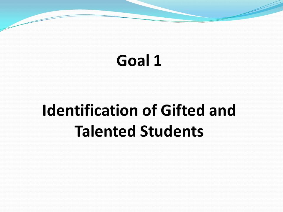 Goal 1 Identification of Gifted and Talented Students