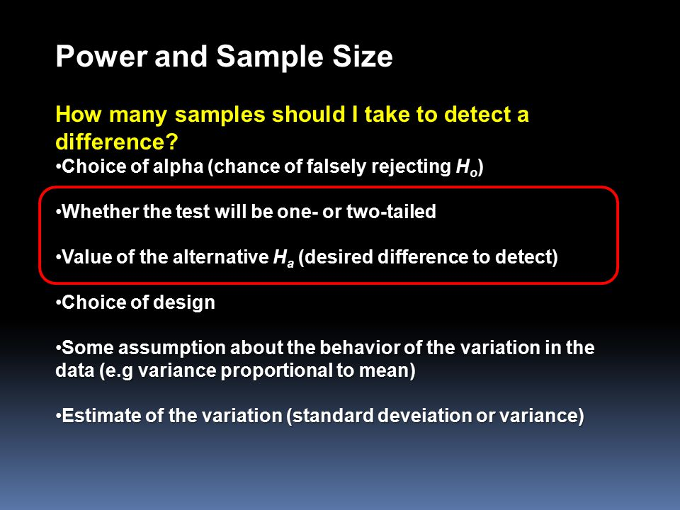 Power and Sample Size How many samples should I take to detect a difference? Choice of alpha (chance of falsely rejecting H o )Choice of alpha (chance