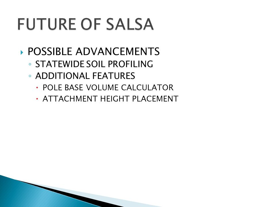 POSSIBLE ADVANCEMENTS ◦ STATEWIDE SOIL PROFILING ◦ ADDITIONAL FEATURES  POLE BASE VOLUME CALCULATOR  ATTACHMENT HEIGHT PLACEMENT