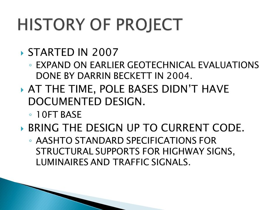  STARTED IN 2007 ◦ EXPAND ON EARLIER GEOTECHNICAL EVALUATIONS DONE BY DARRIN BECKETT IN 2004.  AT THE TIME, POLE BASES DIDN'T HAVE DOCUMENTED DESIGN