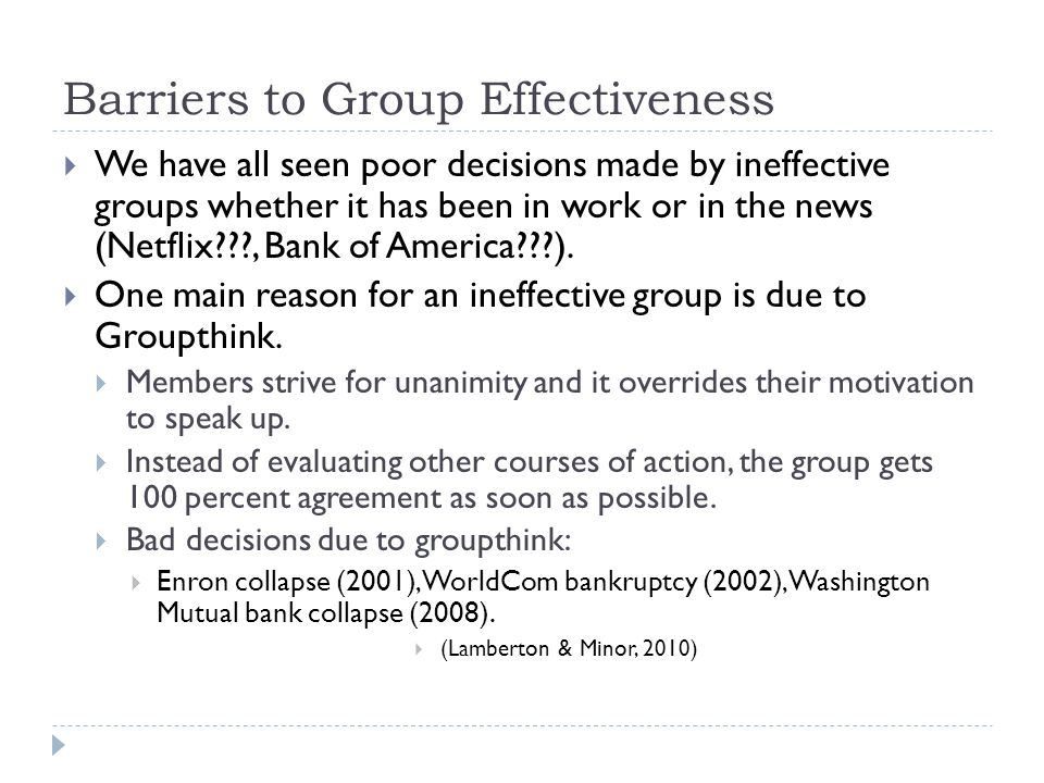Barriers to Group Effectiveness  We have all seen poor decisions made by ineffective groups whether it has been in work or in the news (Netflix???, B