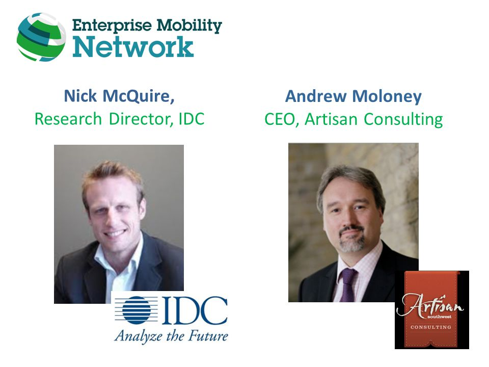 Nick McQuire, Research Director, IDC Andrew Moloney CEO, Artisan Consulting