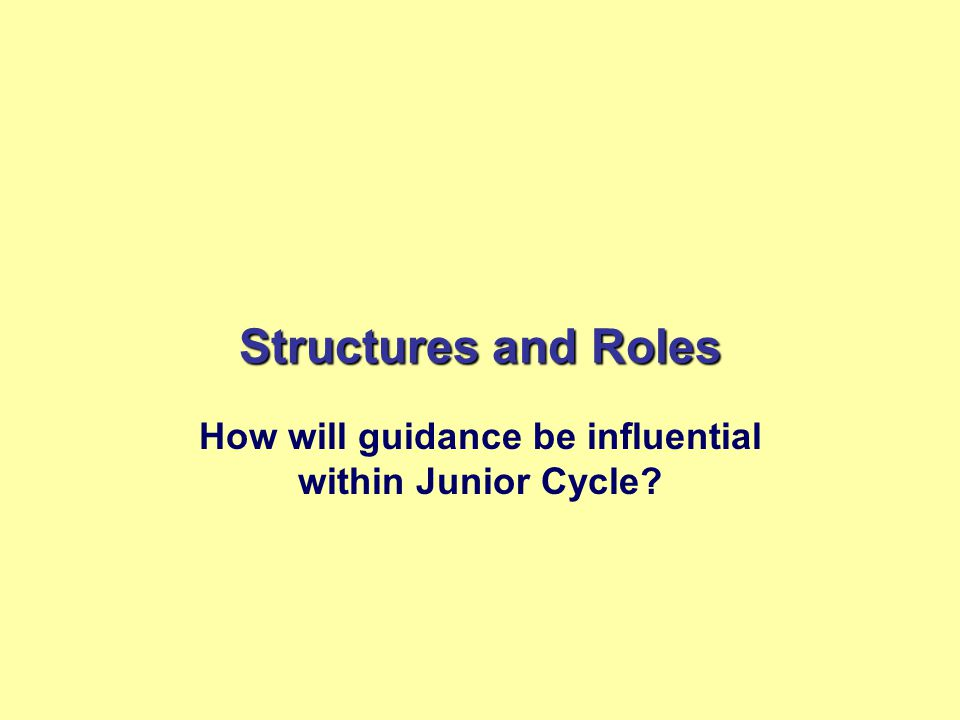Structures and Roles How will guidance be influential within Junior Cycle?