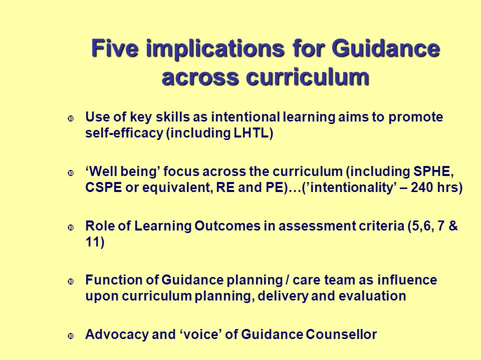 Five implications for Guidance across curriculum  Use of key skills as intentional learning aims to promote self-efficacy (including LHTL)  'Well be