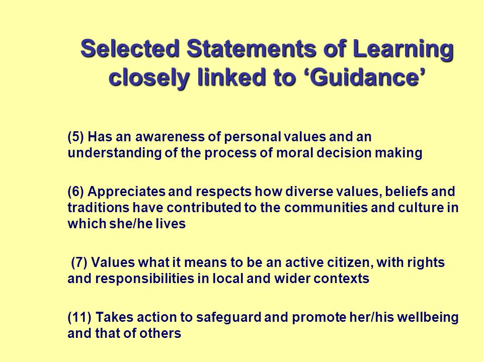 Selected Statements of Learning closely linked to 'Guidance' (5) Has an awareness of personal values and an understanding of the process of moral deci