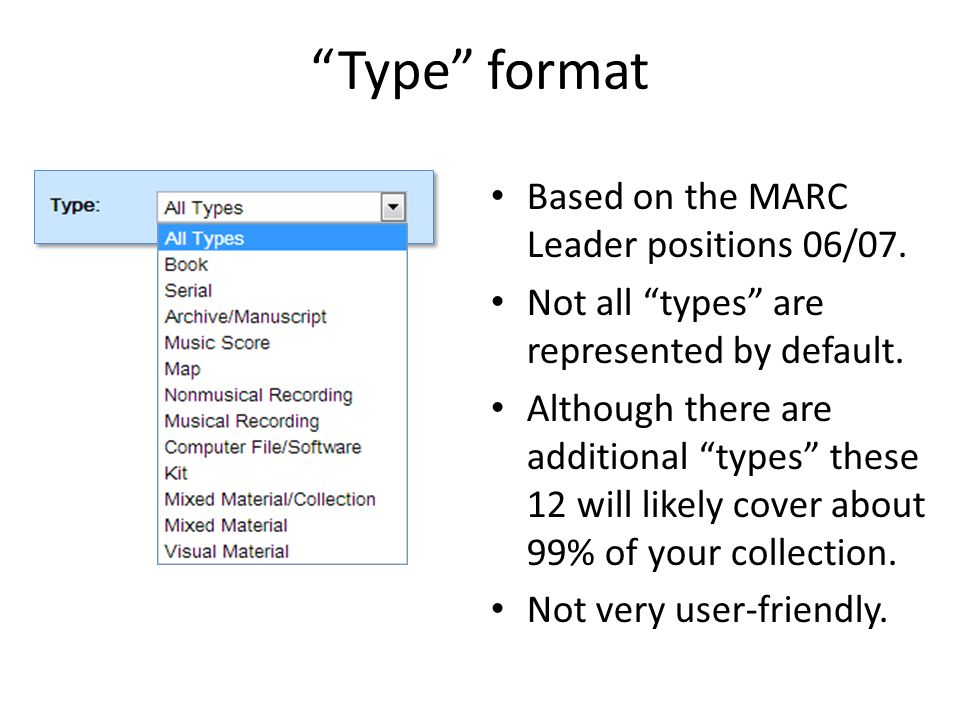Type format Based on the MARC Leader positions 06/07.