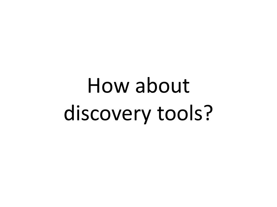 How about discovery tools