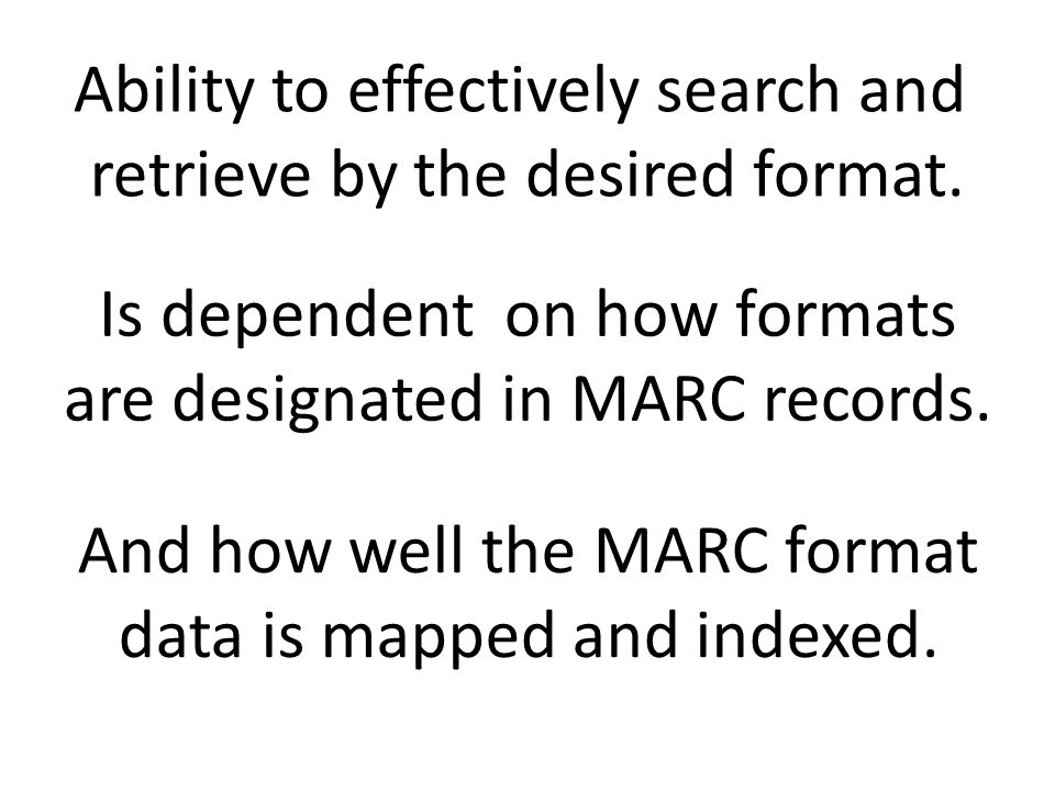 Is dependent on how formats are designated in MARC records.