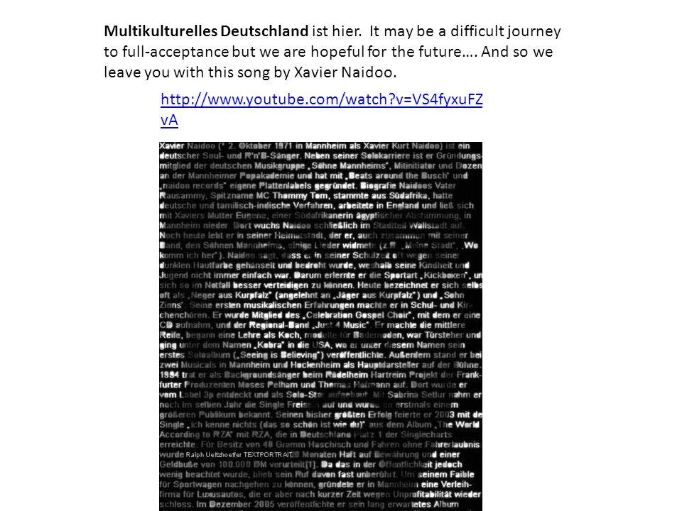 http://www.youtube.com/watch?v=VS4fyxuFZ vA Multikulturelles Deutschland ist hier.