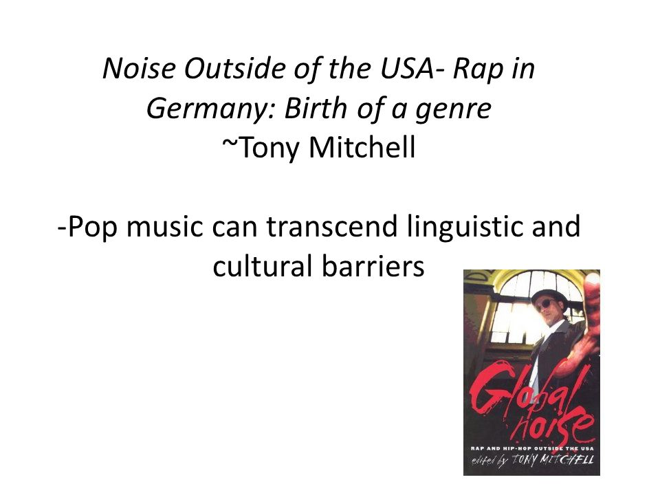 Noise Outside of the USA- Rap in Germany: Birth of a genre ~Tony Mitchell -Pop music can transcend linguistic and cultural barriers