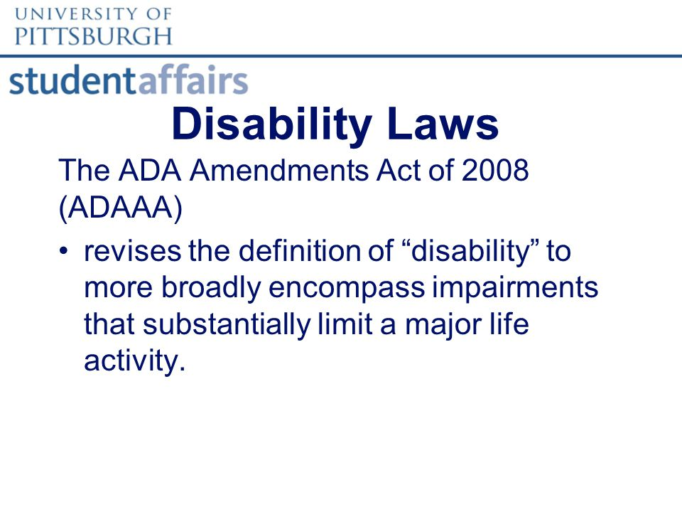 The ADA Amendments Act of 2008 (ADAAA) revises the definition of disability to more broadly encompass impairments that substantially limit a major life activity.