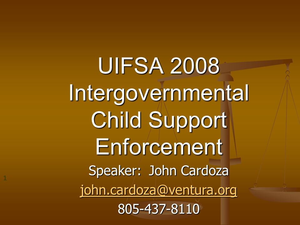 Take Aways The general concepts of personal and subject matter jurisdiction, enforcement and modification do not change with implementation of UIFSA 2008.