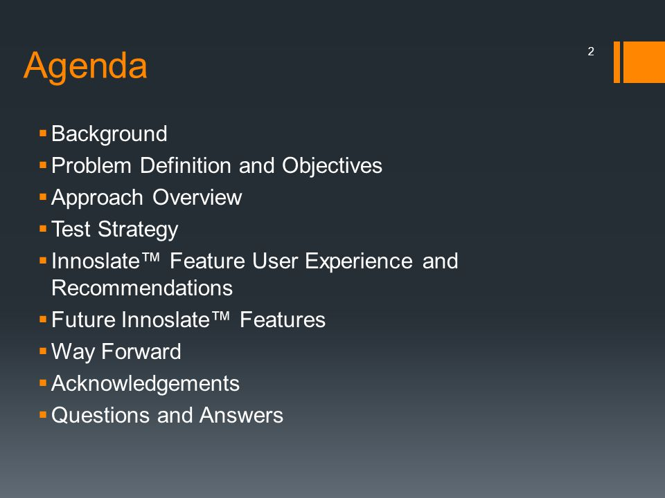 Agenda  Background  Problem Definition and Objectives  Approach Overview  Test Strategy  Innoslate™ Feature User Experience and Recommendations 
