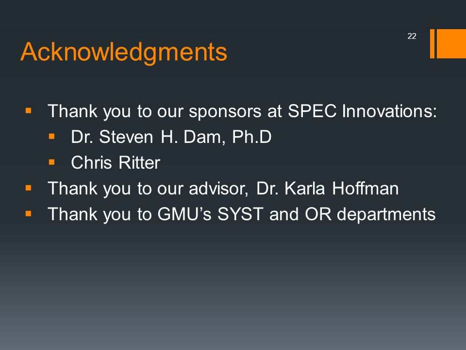 Acknowledgments  Thank you to our sponsors at SPEC Innovations:  Dr. Steven H. Dam, Ph.D  Chris Ritter  Thank you to our advisor, Dr. Karla Hoffma