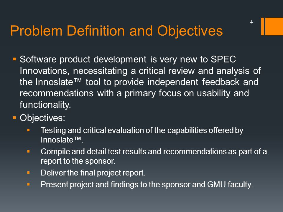 Problem Definition and Objectives  Software product development is very new to SPEC Innovations, necessitating a critical review and analysis of the