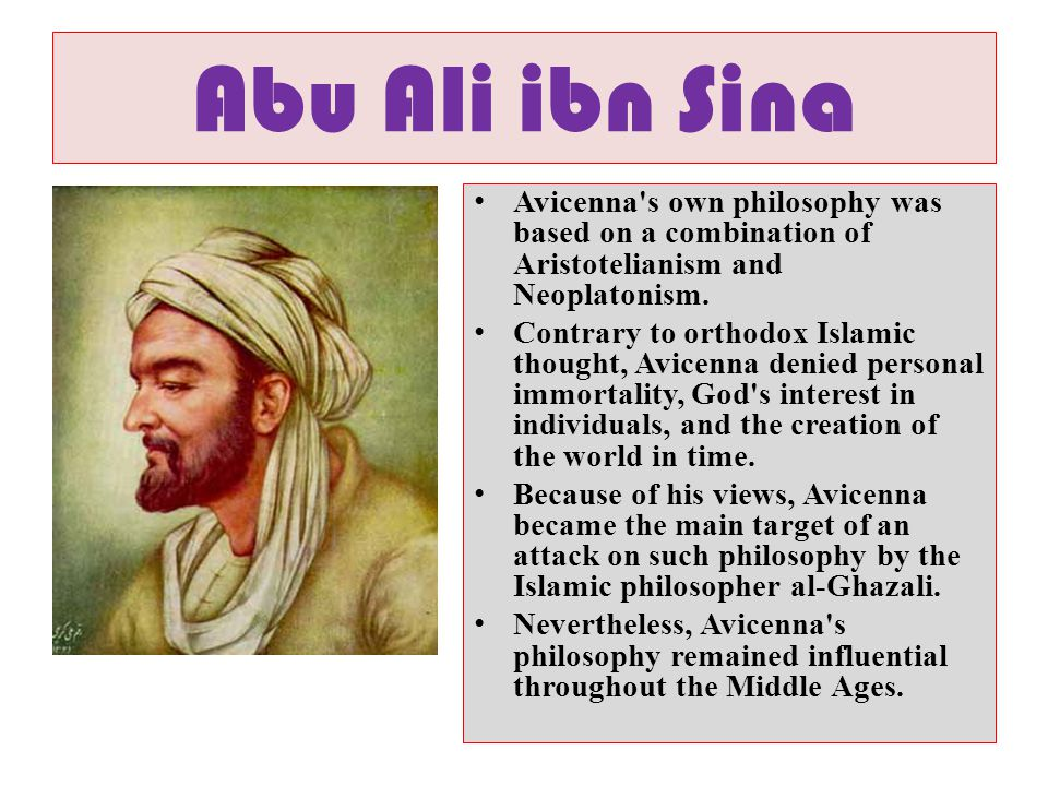Abu Ali ibn Sina Avicenna s own philosophy was based on a combination of Aristotelianism and Neoplatonism.