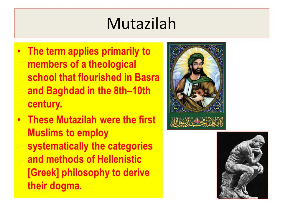 Mutazilah The term applies primarily to members of a theological school that flourished in Basra and Baghdad in the 8th–10th century.