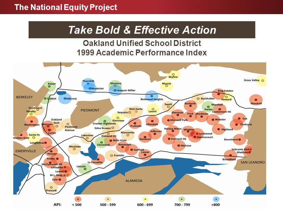 Oakland Unified School District 1999 Academic Performance Index The National Equity Project Take Bold & Effective Action