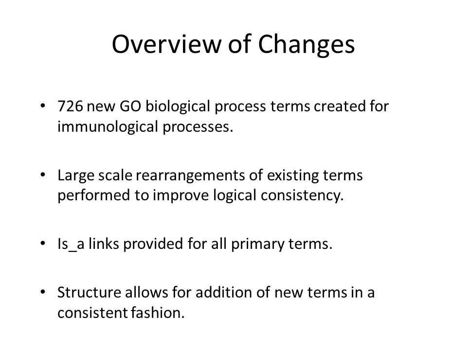 Overview of Changes 726 new GO biological process terms created for immunological processes. Large scale rearrangements of existing terms performed to