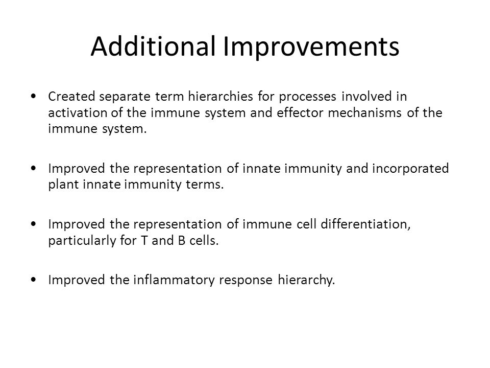Additional Improvements Created separate term hierarchies for processes involved in activation of the immune system and effector mechanisms of the immune system.