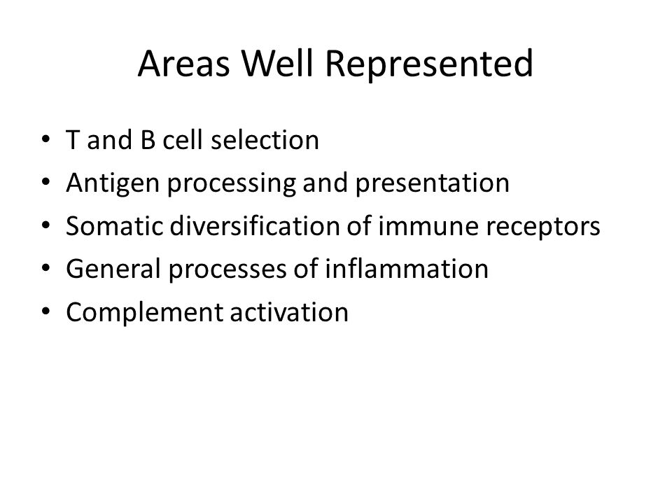 Areas Well Represented T and B cell selection Antigen processing and presentation Somatic diversification of immune receptors General processes of inf