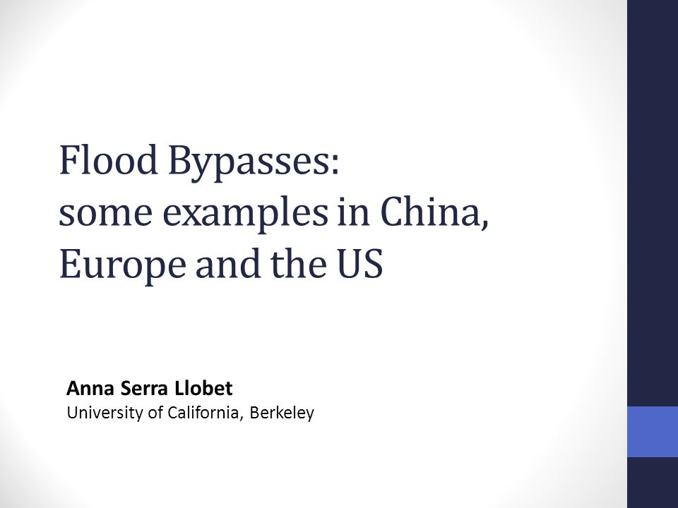 Flood Bypasses: some examples in China, Europe and the US Anna Serra Llobet University of California, Berkeley