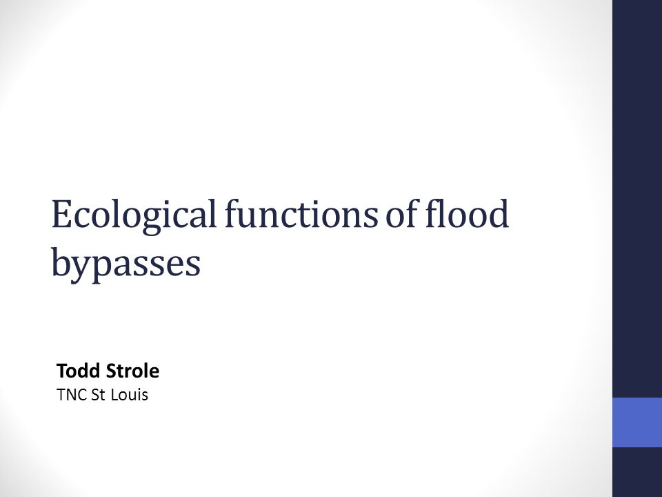 Ecological functions of flood bypasses Todd Strole TNC St Louis