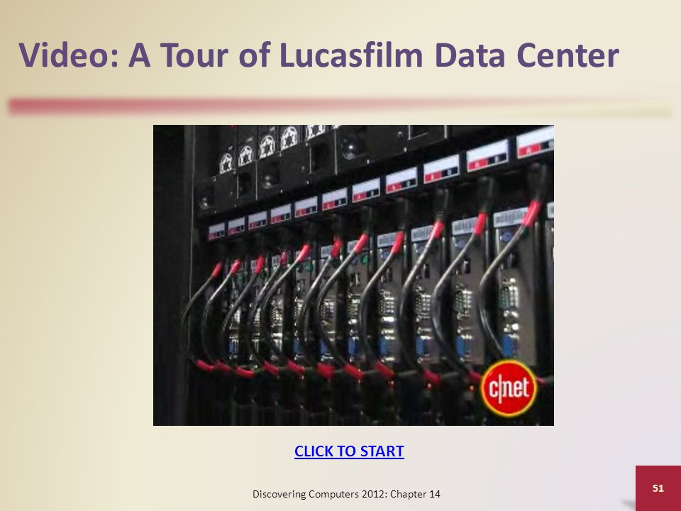 Video: A Tour of Lucasfilm Data Center Discovering Computers 2012: Chapter 14 51 CLICK TO START