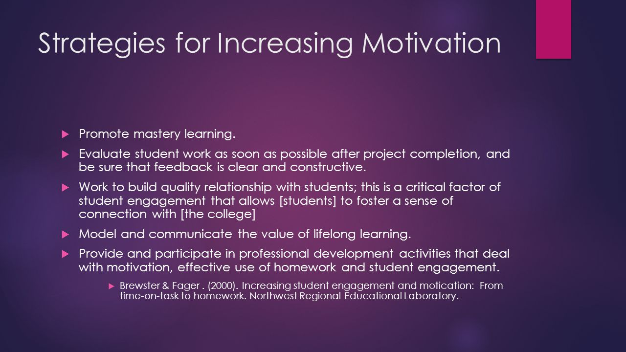 Strategies for Increasing Motivation  Promote mastery learning.