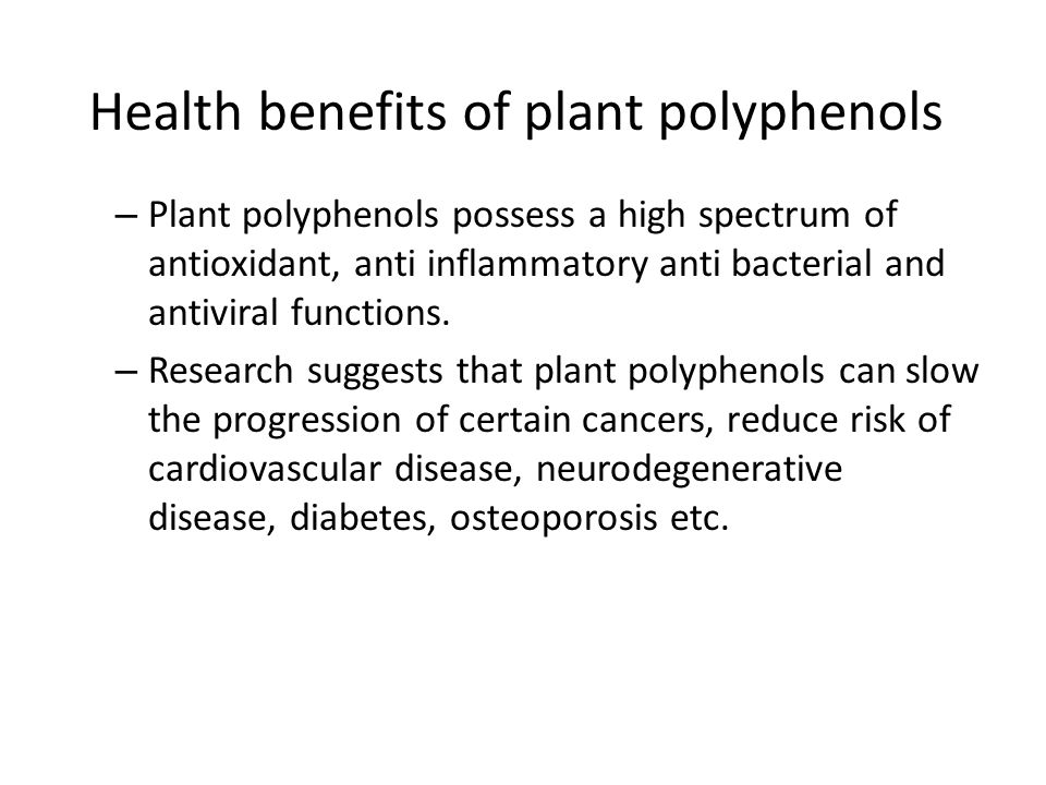 Health benefits of plant polyphenols – Plant polyphenols possess a high spectrum of antioxidant, anti inflammatory anti bacterial and antiviral functions.