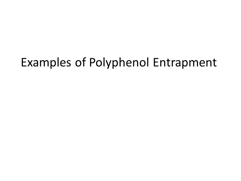 Examples of Polyphenol Entrapment